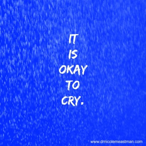 It is okay to cry | www.drnicolemeastman.com #healing #pain