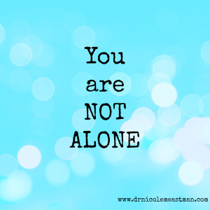 You Are Not Alone | www.drnicolemeastman.com #pain #loss #hope #healing