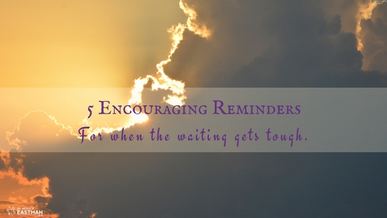 5 Encouraging Reminders | When the waiting gets tough | #hope